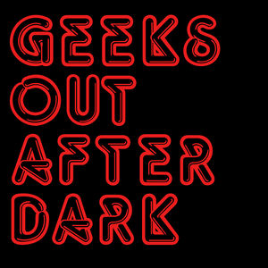 Geeks Out After Dark